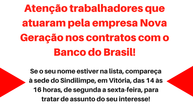 Atenção trabalhadores que atuaram pela empresa Nova Geração nos contratos com o Banco do Brasil!