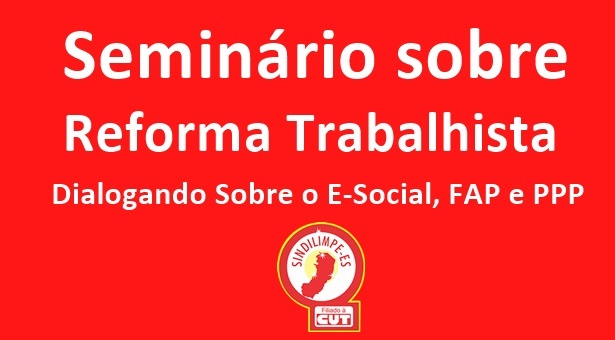Sindilimpe-ES realiza seminário sobre Reforma Trabalhista nos dias 09 e 10 de novembro