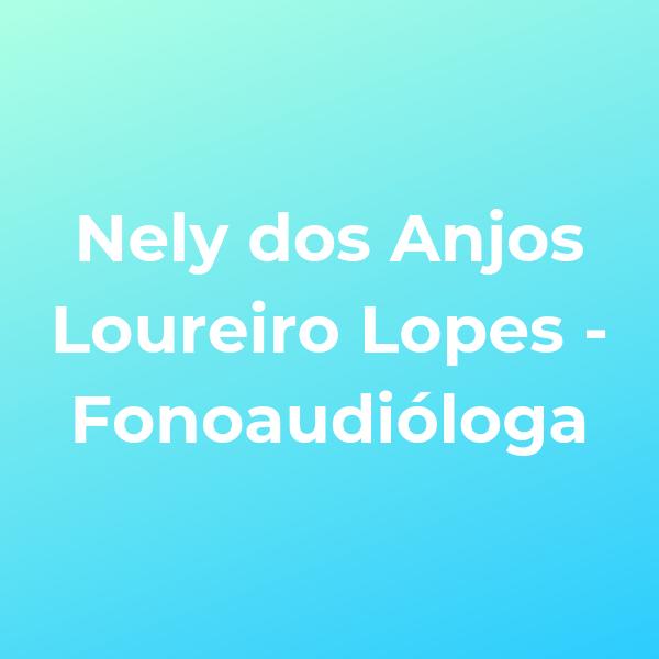 Nely dos Anjos Loureiro Lopes – Fonoaudióloga