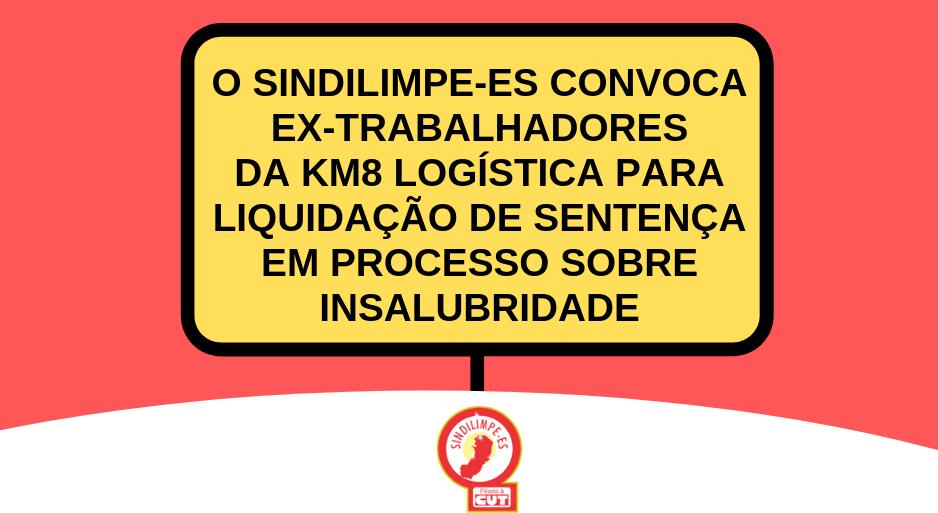 Processo 0001553-72.2017.5.17.0007! Sindilimpe-ES convoca ex-trabalhadores/as da KM8 Logística para comparecerem ao sindicato