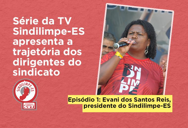TV Sindilimpe-ES cria série sobre os dirigentes do sindicato; confira a história da presidente, Evani dos Santos Reis
