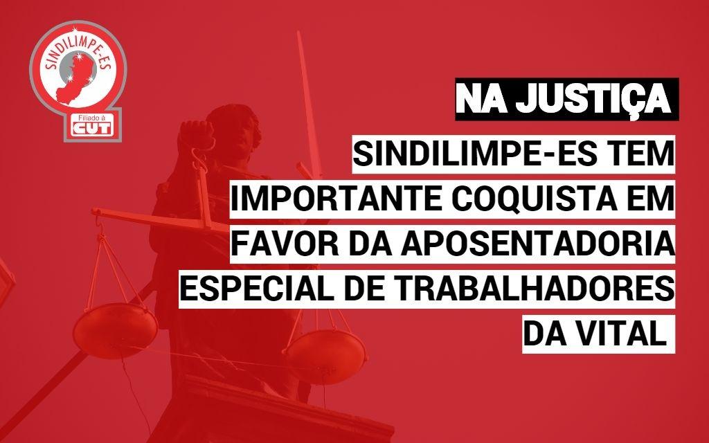 Sindilimpe-ES aciona Justiça em favor da aposentadoria especial de trabalhadores da Vital