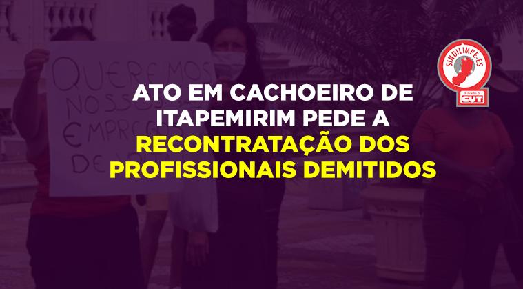 Sindilimpe-ES faz ato em Cachoeiro de Itapemirim pedindo a recontratação dos profissionais demitidos